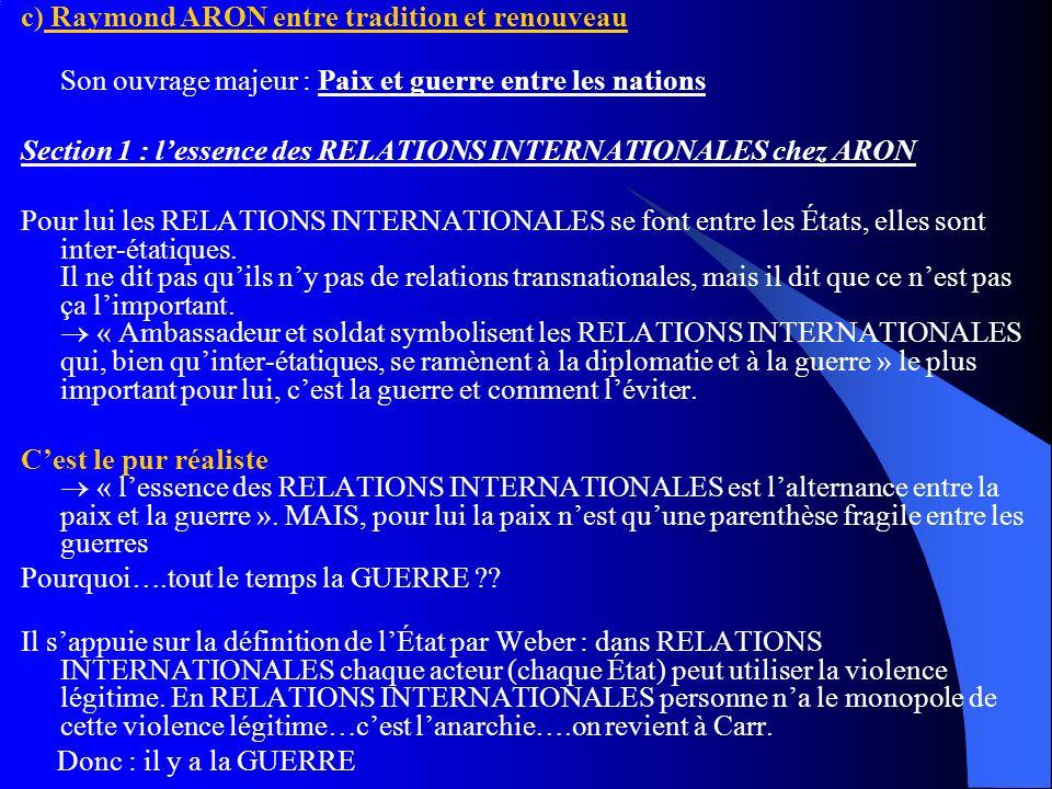 c) Raymond ARON entre tradition et renouveau Son ouvrage majeur : Paix et guerre entre les nations Section 1 : lessence des RELATIONS INTERNATIONALES