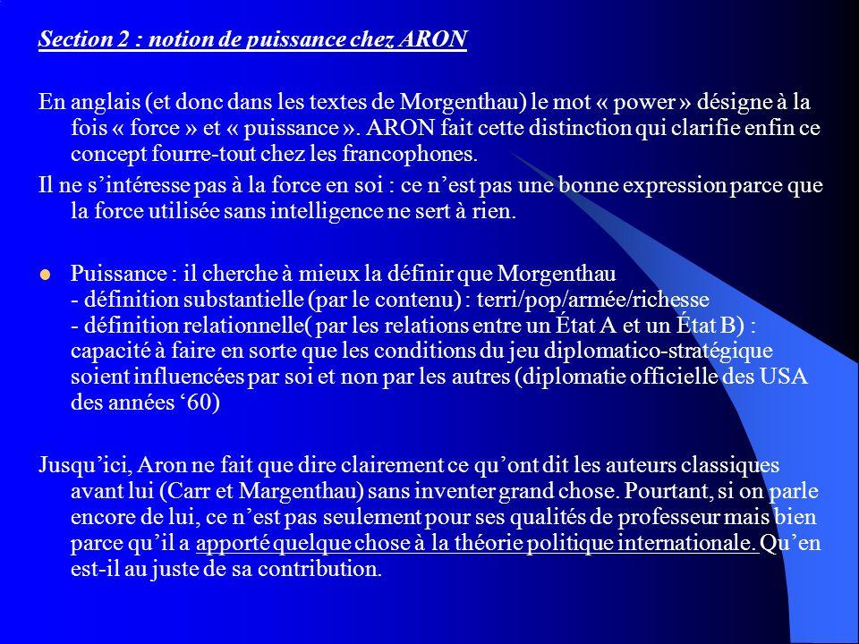 Section 2 : notion de puissance chez ARON En anglais (et donc dans les textes de Morgenthau) le mot « power » désigne à la fois « force » et « puissan