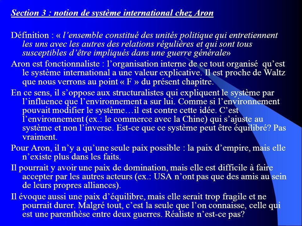 Section 3 : notion de système international chez Aron Définition : « lensemble constitué des unités politique qui entretiennent les uns avec les autre