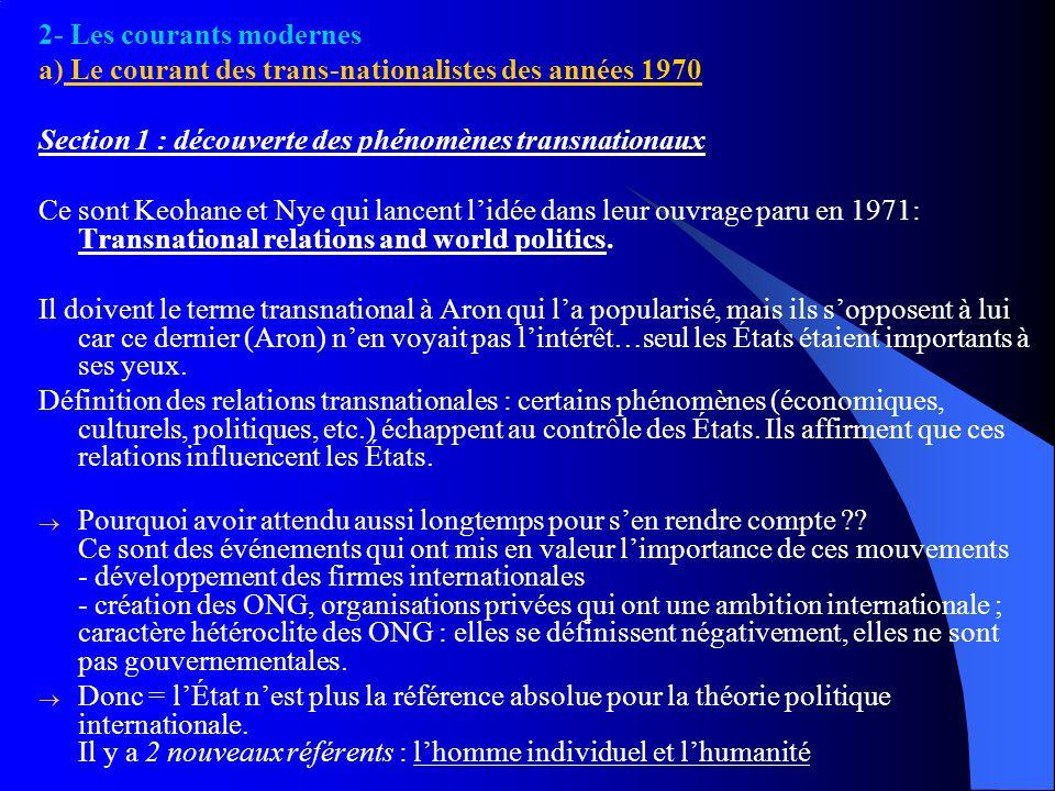 2- Les courants modernes a) Le courant des trans-nationalistes des années 1970 Section 1 : découverte des phénomènes transnationaux Ce sont Keohane et