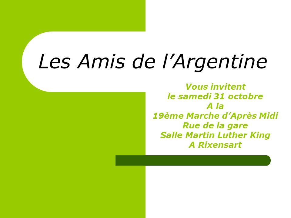 Les Amis de lArgentine Vous invitent le samedi 31 octobre A la 19ème Marche dAprès Midi Rue de la gare Salle Martin Luther King A Rixensart
