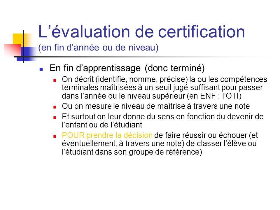 Lévaluation de certification (en fin dannée ou de niveau) En fin dapprentissage (donc terminé) On décrit (identifie, nomme, précise) la ou les compéte