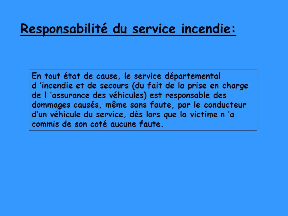Responsabilité du service incendie: En tout état de cause, le service départemental d incendie et de secours (du fait de la prise en charge de l assur