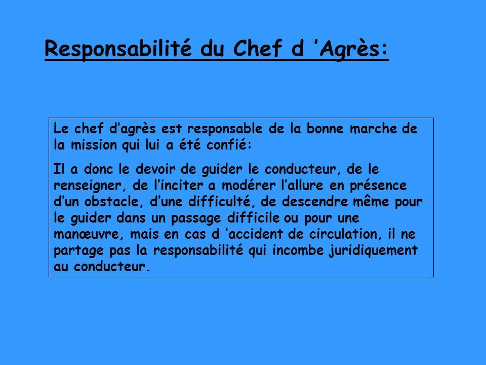 Responsabilité du Chef d Agrès: Le chef dagrès est responsable de la bonne marche de la mission qui lui a été confié: Il a donc le devoir de guider le