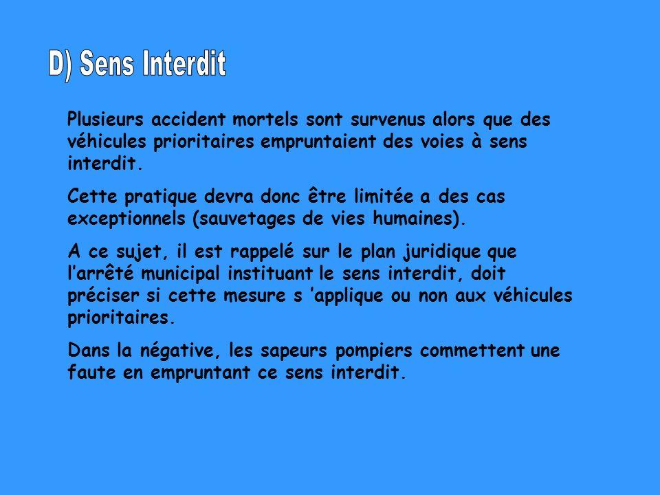 Plusieurs accident mortels sont survenus alors que des véhicules prioritaires empruntaient des voies à sens interdit. Cette pratique devra donc être l