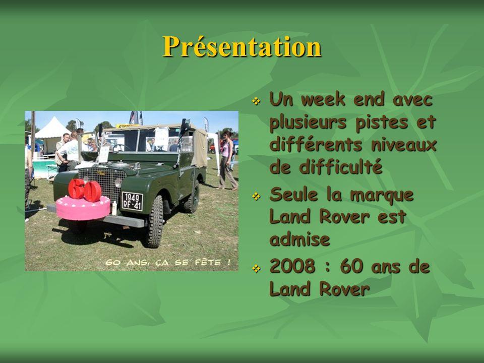 Présentation Un week end avec plusieurs pistes et différents niveaux de difficulté Seule la marque Land Rover est admise 2008 : 60 ans de Land Rover