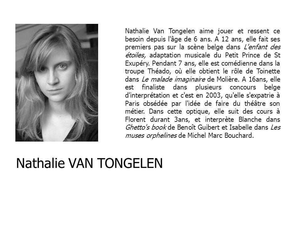 Nathalie Van Tongelen aime jouer et ressent ce besoin depuis l'âge de 6 ans. A 12 ans, elle fait ses premiers pas sur la scène belge dans L'enfant des