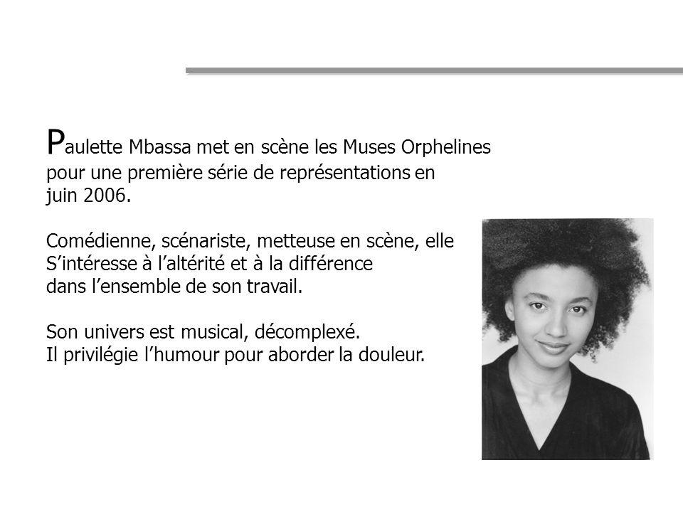 P aulette Mbassa met en scène les Muses Orphelines pour une première série de représentations en juin 2006. Comédienne, scénariste, metteuse en scène,