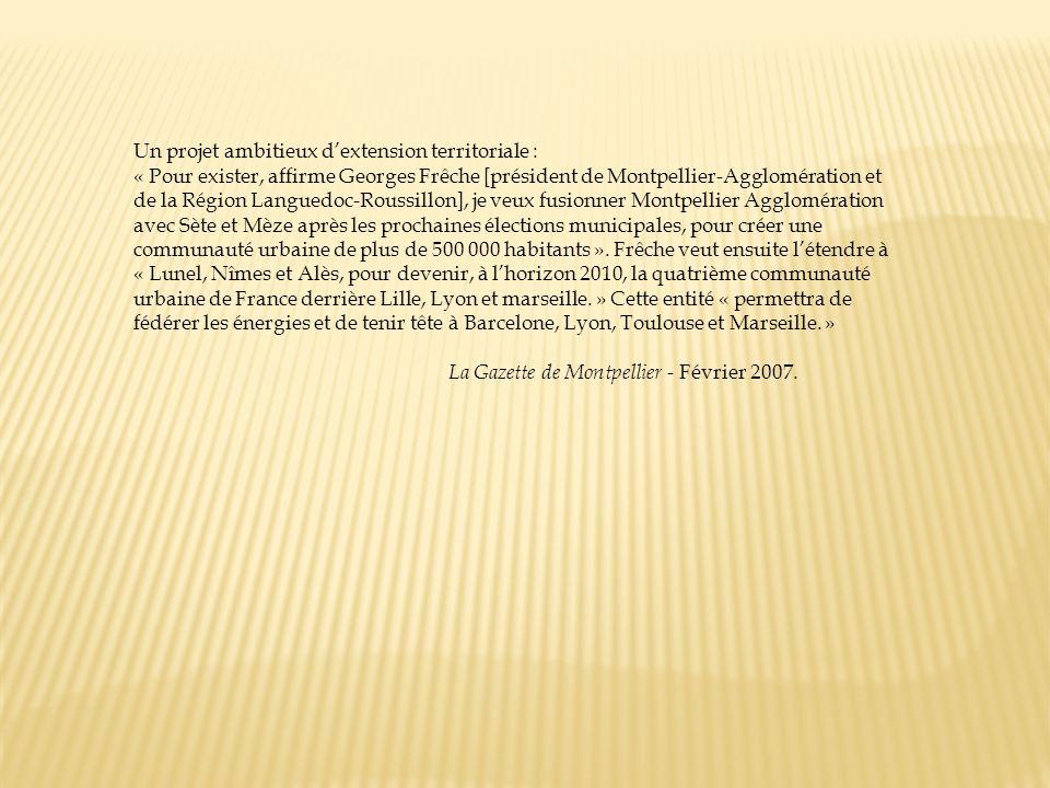 Un projet ambitieux dextension territoriale : « Pour exister, affirme Georges Frêche [président de Montpellier-Agglomération et de la Région Languedoc