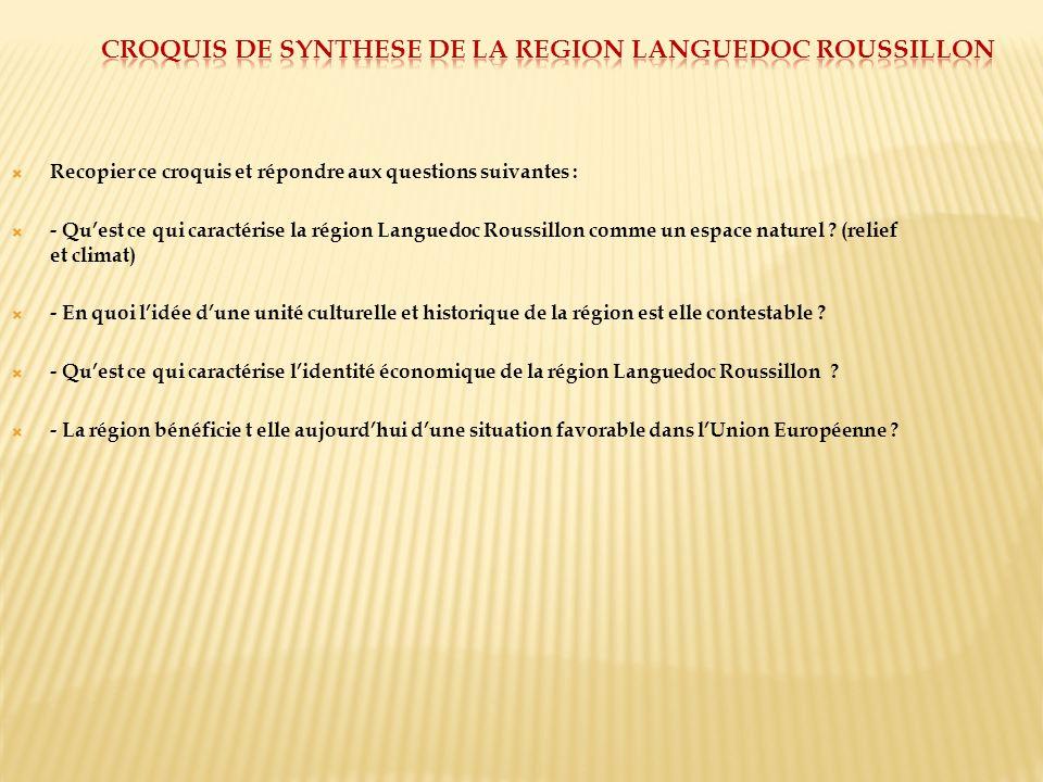Recopier ce croquis et répondre aux questions suivantes : - Quest ce qui caractérise la région Languedoc Roussillon comme un espace naturel ? (relief