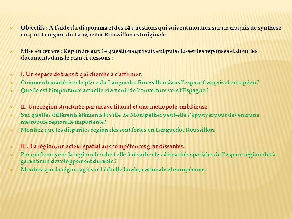 Objectifs : A laide du diaporama et des 14 questions qui suivent montrez sur un croquis de synthèse en quoi la région du Languedoc Roussillon est orig