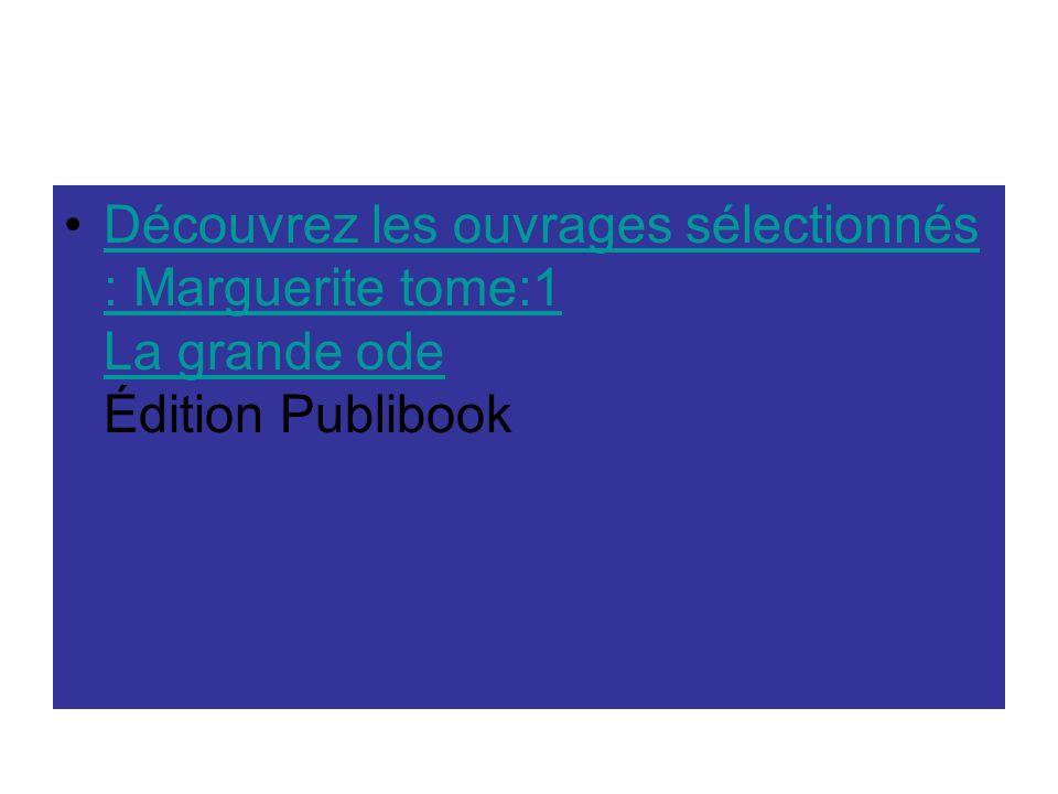 Édition Publibook Découvrez les ouvrages sélectionnés : Marguerite tome:1 La grande ode Édition Publibook Découvrez les ouvrages sélectionnés : Margue