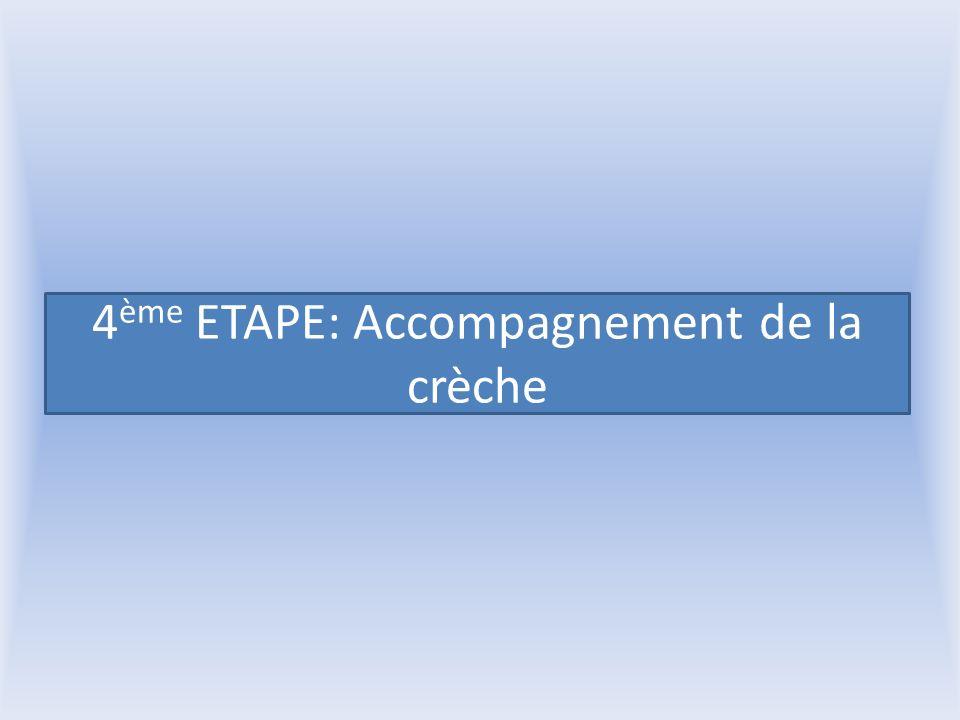 4 ème ETAPE: Accompagnement de la crèche