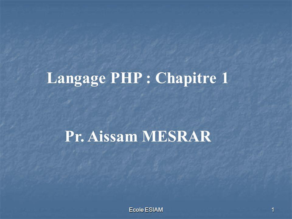 Ecole ESIAM2 Introduction Eléments de base du langage PHP Fonctions Tableaux Formulaires PHP et MySQL Cookies Sessions Expressions régulières Plan général du cours