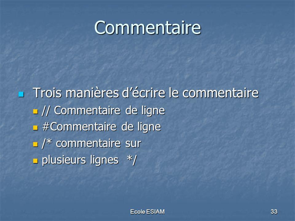 Ecole ESIAM33 Commentaire Trois manières décrire le commentaire Trois manières décrire le commentaire // Commentaire de ligne // Commentaire de ligne