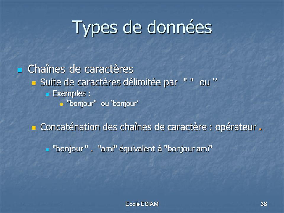 Ecole ESIAM36 Types de données Chaînes de caractères Chaînes de caractères Suite de caractères délimitée par