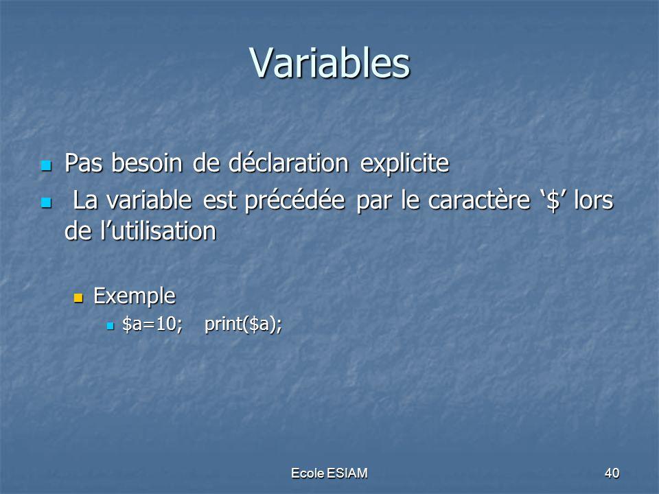 Ecole ESIAM40 Variables Pas besoin de déclaration explicite Pas besoin de déclaration explicite La variable est précédée par le caractère $ lors de lu