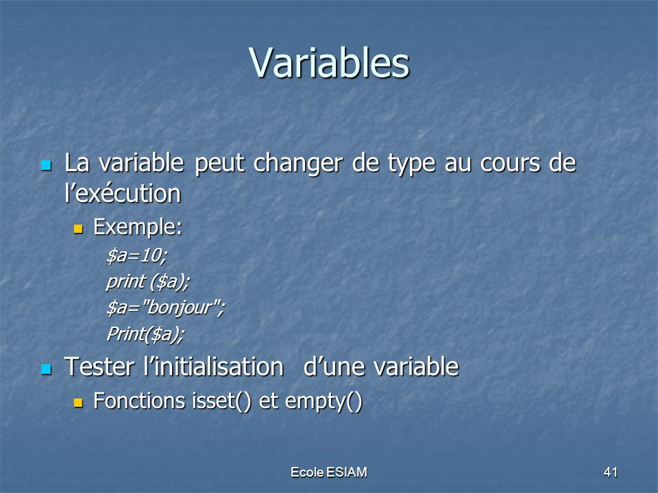 Ecole ESIAM41 Variables La variable peut changer de type au cours de lexécution La variable peut changer de type au cours de lexécution Exemple: Exemp