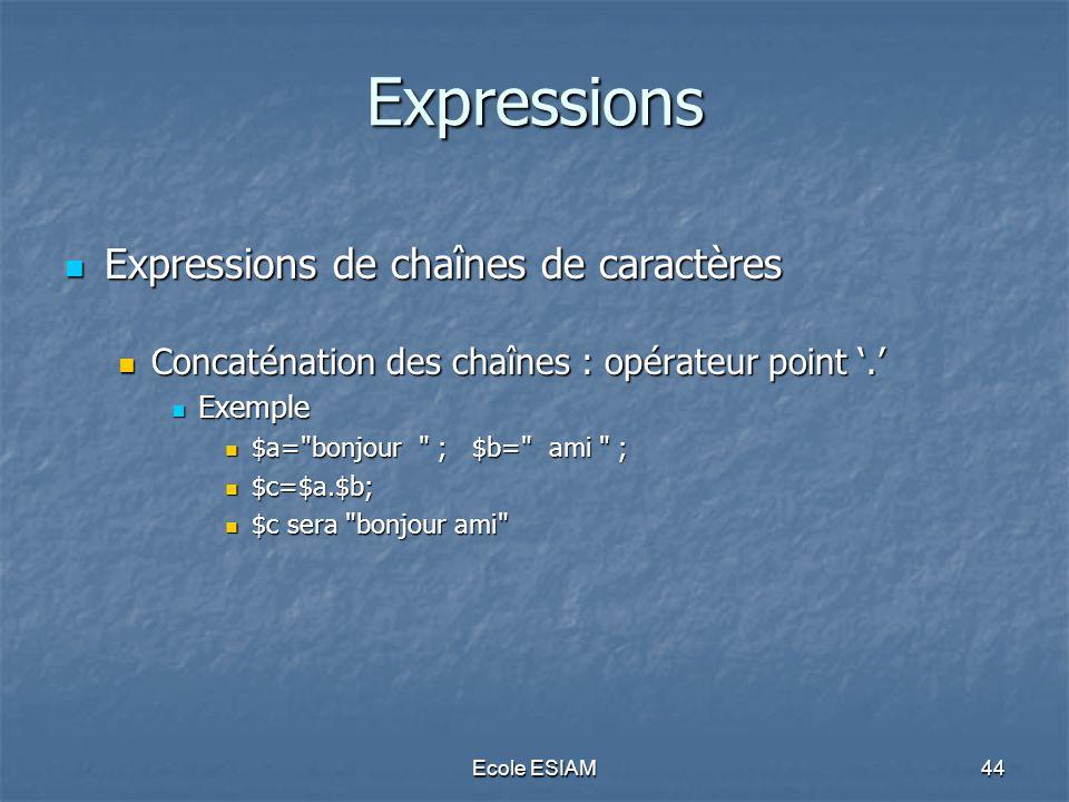 Ecole ESIAM44 Expressions Expressions de chaînes de caractères Expressions de chaînes de caractères Concaténation des chaînes : opérateur point. Conca