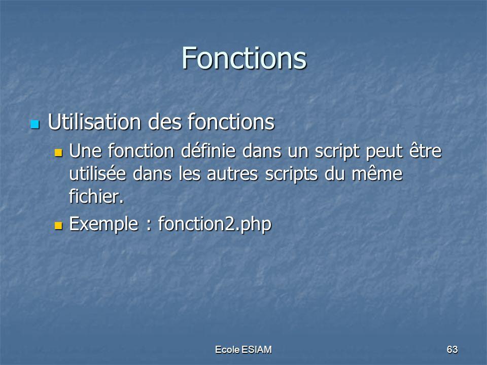 Ecole ESIAM63 Fonctions Utilisation des fonctions Utilisation des fonctions Une fonction définie dans un script peut être utilisée dans les autres scr