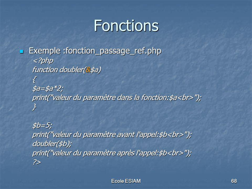 Ecole ESIAM68 Fonctions Exemple :fonction_passage_ref.php Exemple :fonction_passage_ref.php<?php function doubler(&$a) {$a=$a*2; print(