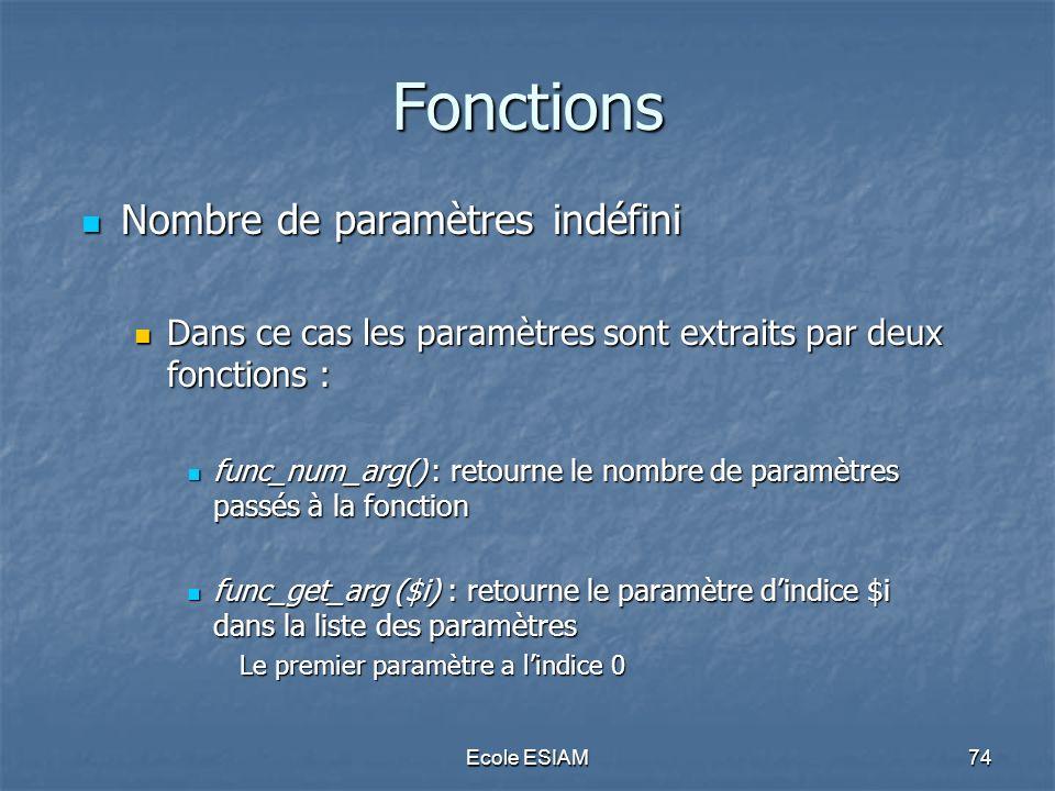 Ecole ESIAM74 Fonctions Nombre de paramètres indéfini Nombre de paramètres indéfini Dans ce cas les paramètres sont extraits par deux fonctions : Dans