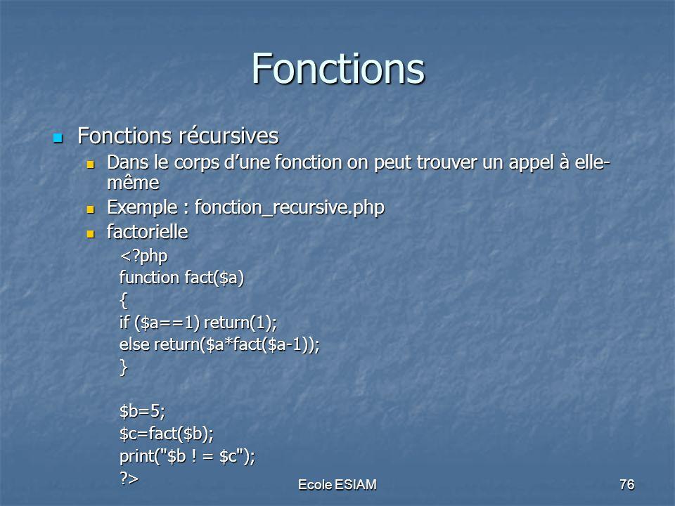 Ecole ESIAM76 Fonctions Fonctions récursives Fonctions récursives Dans le corps dune fonction on peut trouver un appel à elle- même Dans le corps dune