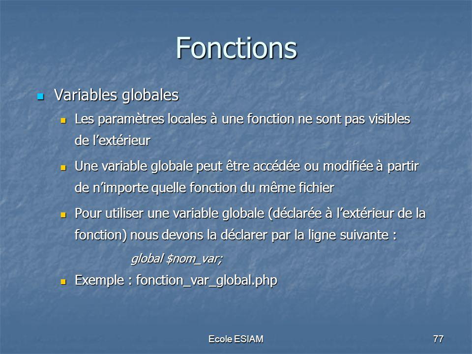 Ecole ESIAM77 Fonctions Variables globales Variables globales Les paramètres locales à une fonction ne sont pas visibles de lextérieur Les paramètres