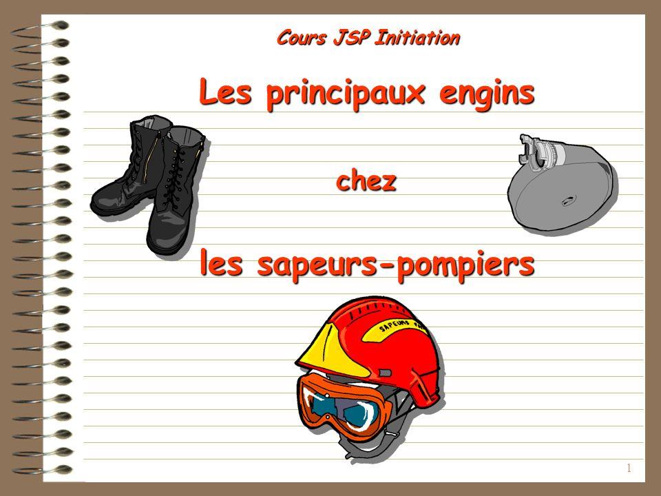 1 Cours JSP Initiation Les principaux engins chez les sapeurs-pompiers