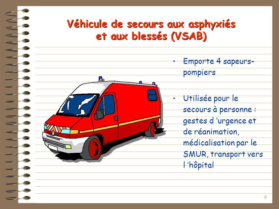 6 Véhicule de secours aux asphyxiés et aux blessés (VSAB) Emporte 4 sapeurs- pompiers Utilisée pour le secours à personne : gestes d urgence et de réa