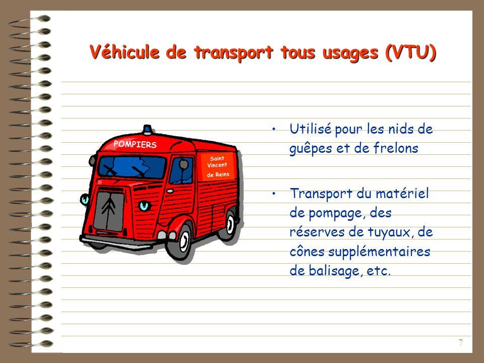 7 Véhicule de transport tous usages (VTU) Utilisé pour les nids de guêpes et de frelons Transport du matériel de pompage, des réserves de tuyaux, de cônes supplémentaires de balisage, etc.