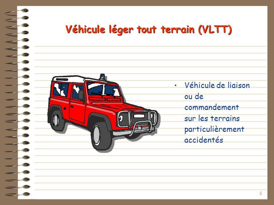 8 Véhicule léger tout terrain (VLTT) Véhicule de liaison ou de commandement sur les terrains particulièrement accidentés