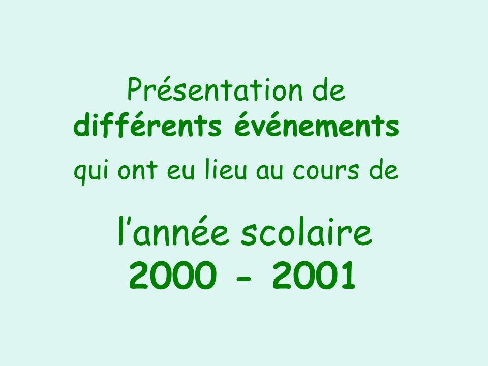 Présentation de différents événements qui ont eu lieu au cours de lannée scolaire 2000 - 2001