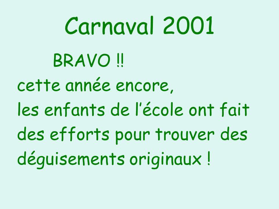 Carnaval 2001 BRAVO !! cette année encore, les enfants de lécole ont fait des efforts pour trouver des déguisements originaux !