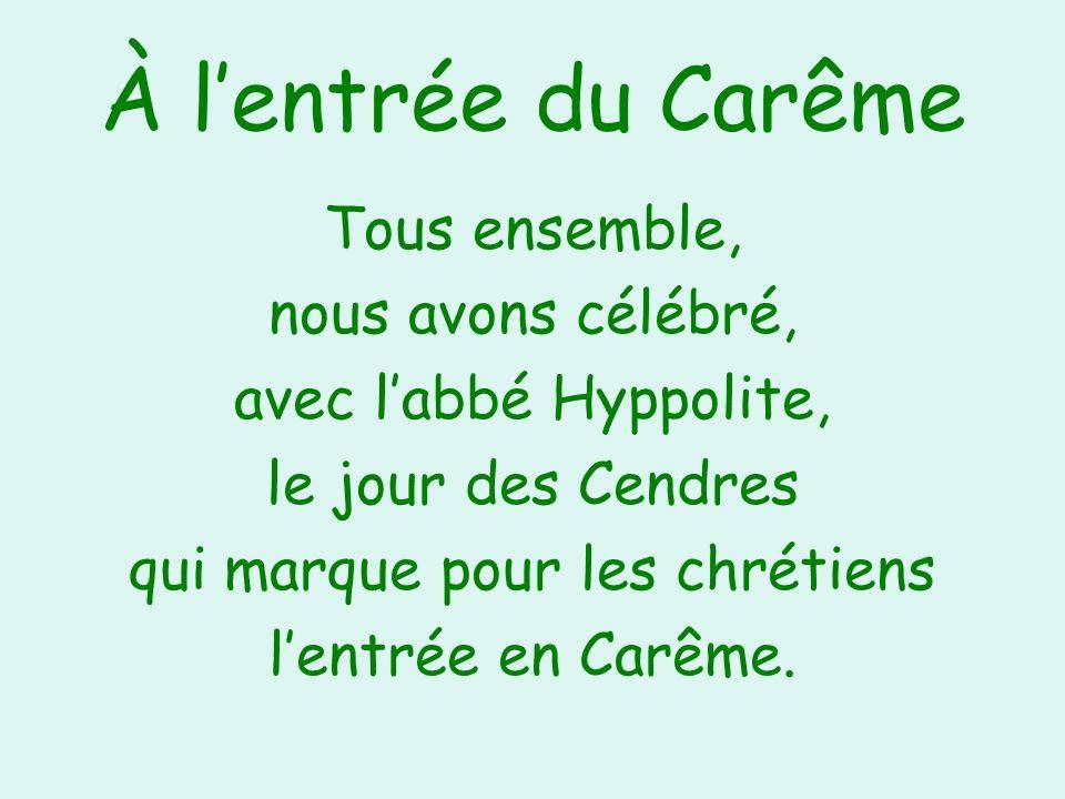 À lentrée du Carême Tous ensemble, nous avons célébré, avec labbé Hyppolite, le jour des Cendres qui marque pour les chrétiens lentrée en Carême.