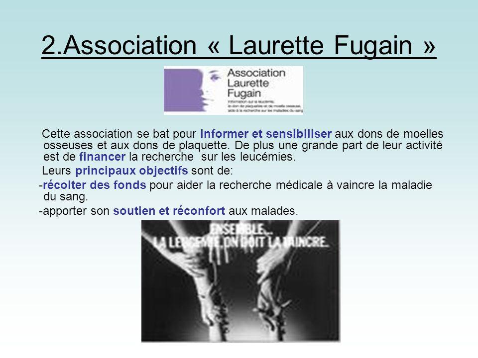 2.Association « Laurette Fugain » Cette association se bat pour informer et sensibiliser aux dons de moelles osseuses et aux dons de plaquette. De plu