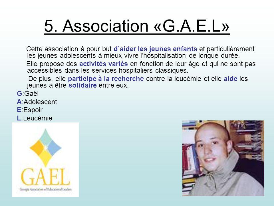 5. Association «G.A.E.L» Cette association à pour but daider les jeunes enfants et particulièrement les jeunes adolescents à mieux vivre lhospitalisat