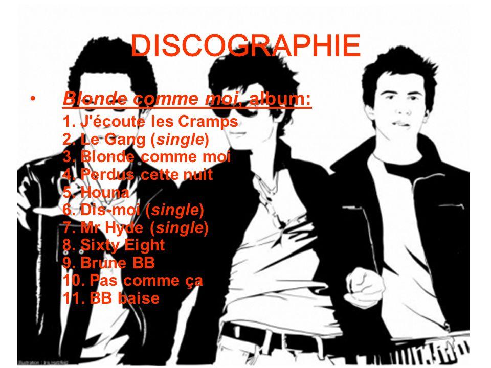 DISCOGRAPHIE Blonde comme moi, album: 1. J'écoute les Cramps 2. Le Gang (single) 3. Blonde comme moi 4. Perdus cette nuit 5. Houna 6. Dis-moi (single)