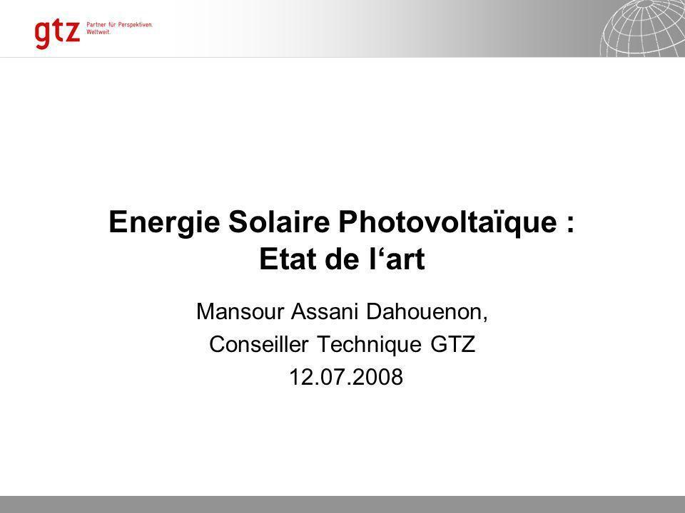 16.01.2014 Seite 1 Energie Solaire Photovoltaïque : Etat de lart Mansour Assani Dahouenon, Conseiller Technique GTZ 12.07.2008