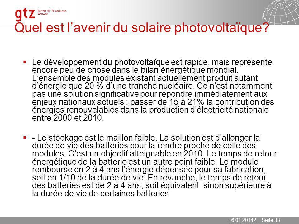 16.01.2014 Seite 33 Seite 3316.01.20142. März 2007 Quel est lavenir du solaire photovoltaïque? Le développement du photovoltaïque est rapide, mais rep
