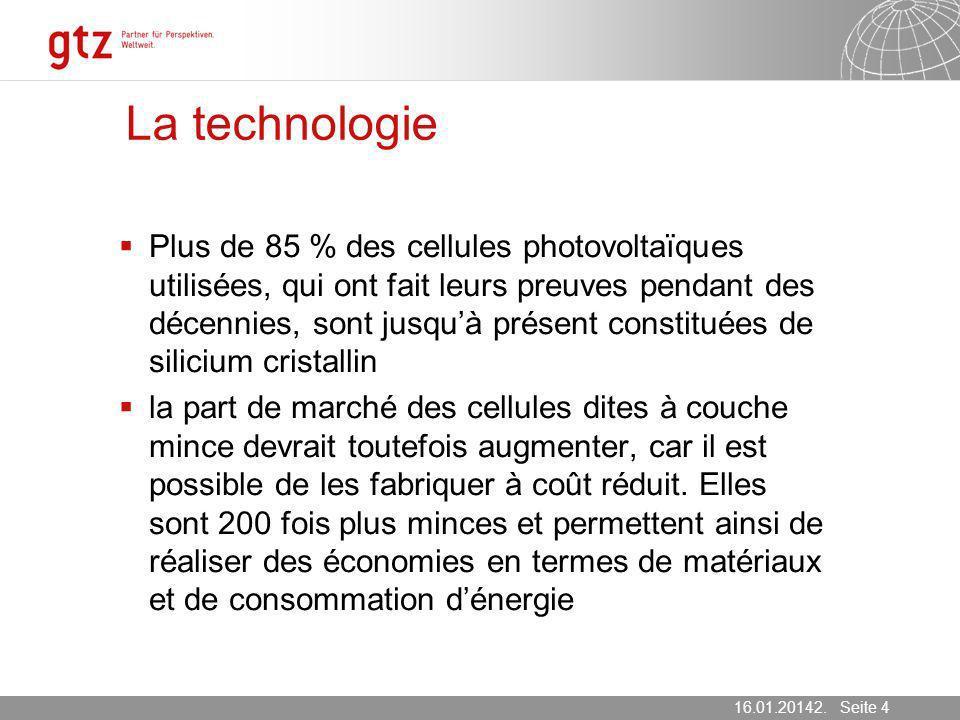 16.01.2014 Seite 4 Seite 416.01.20142. März 2007 La technologie Plus de 85 % des cellules photovoltaïques utilisées, qui ont fait leurs preuves pendan