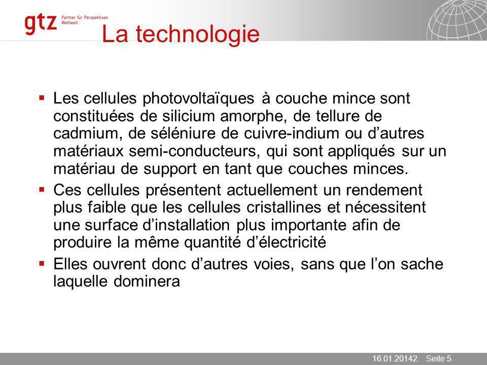 16.01.2014 Seite 5 Seite 516.01.20142. März 2007 La technologie Les cellules photovoltaïques à couche mince sont constituées de silicium amorphe, de t