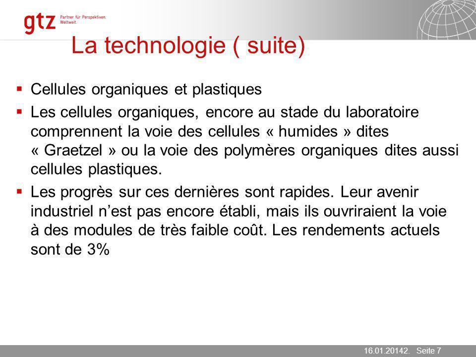 16.01.2014 Seite 7 Seite 716.01.20142. März 2007 La technologie ( suite) Cellules organiques et plastiques Les cellules organiques, encore au stade du