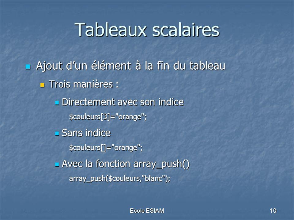 Ecole ESIAM10 Tableaux scalaires Ajout dun élément à la fin du tableau Ajout dun élément à la fin du tableau Trois manières : Trois manières : Directe