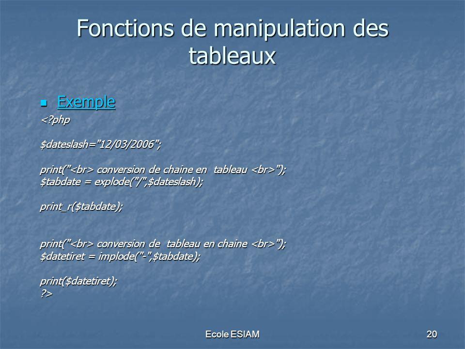 Ecole ESIAM20 Fonctions de manipulation des tableaux Exemple Exemple Exemple <?php$dateslash=