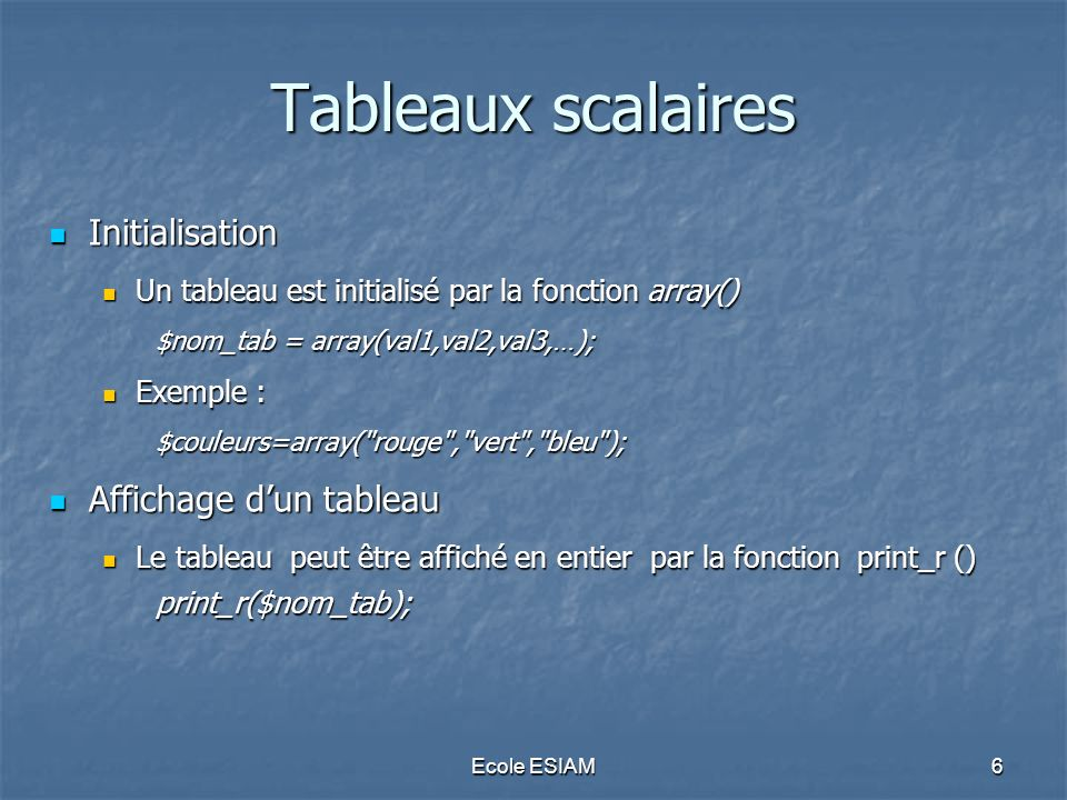 Ecole ESIAM6 Tableaux scalaires Initialisation Initialisation Un tableau est initialisé par la fonction array() Un tableau est initialisé par la fonct