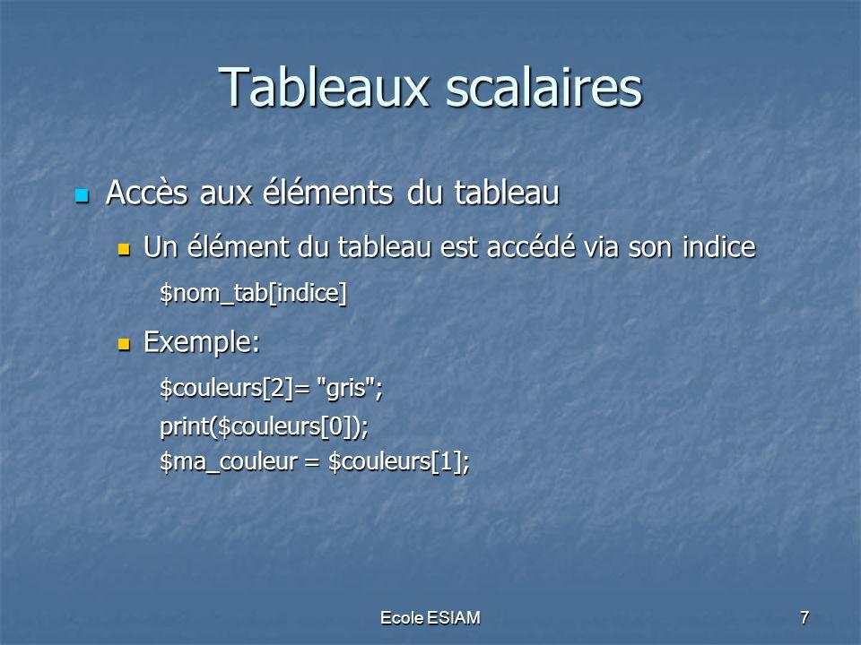 Ecole ESIAM7 Tableaux scalaires Accès aux éléments du tableau Accès aux éléments du tableau Un élément du tableau est accédé via son indice Un élément
