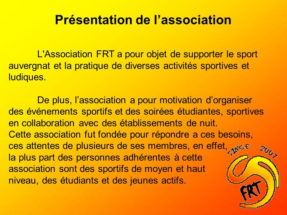 Présentation de lassociation L'Association FRT a pour objet de supporter le sport auvergnat et la pratique de diverses activités sportives et ludiques