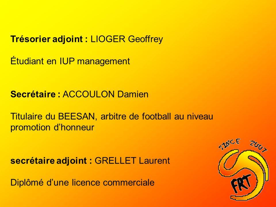Trésorier adjoint : LIOGER Geoffrey Étudiant en IUP management Secrétaire : ACCOULON Damien Titulaire du BEESAN, arbitre de football au niveau promoti