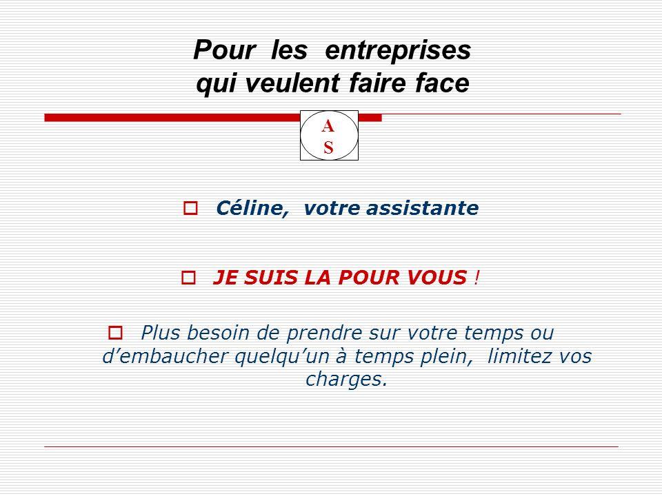 Pour les entreprises qui veulent faire face Céline, votre assistante JE SUIS LA POUR VOUS .